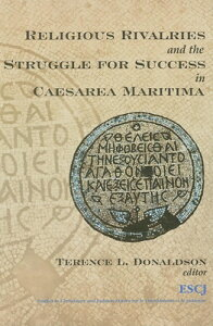 Religious Rivalries and the Struggle for Success in Caesarea Maritima RELIGIOUS RIVALRIES & THE STRU (Studies in Christianity and Judaism) [ Terence L. Donaldson ]