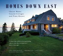 Homes Down East: Classic Maine Coastal Cottages and Town Houses HOMES DOWN EAST [ Earle G. Shettleworth Jr ]