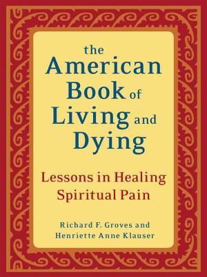 洋書, BUSINESS & SELF-CULTURE The American Book of Living and Dying: Lessons in Healing Spiritual Pain AMER BK OF LIVING DYING Richard F. Groves