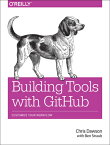 Building Tools with Github: Customize Your Workflow BUILDING TOOLS W/GITHUB [ Chris Dawson ]