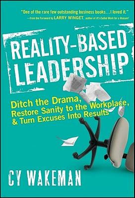 洋書, BUSINESS & SELF-CULTURE Reality-Based Leadership: Ditch the Drama, Restore Sanity to the Workplace, and Turn Excuses Into Re REALITY-BASED LEADERSHIP Cy Wakeman