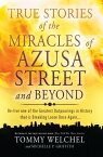 True Stories of the Miracles of Azusa Street and Beyond: Re-Live One of the Greastest Outpourings in TRUE STORIES OF THE MIRACLES O [ Tommy Welchel ]