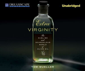 Extra Virginity: The Sublime and Scandalous World of Olive Oil EXTRA VIRGINITY 2M [ Tom Mueller ]