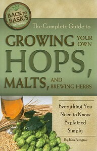 The Complete Guide to Growing Your Own Hops, Malts, and Brewing Herbs: Everything You Need to Know E COMP GT GROWING YOUR OWN HOPS (Back to Basics Growing) [ John N. Peragine ]