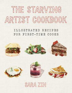 The Starving Artist Cookbook: Illustrated Recipes for First-Time Cooks STARVING ARTIST CKBK [ Sara Zin ]