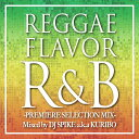 REGGAE FLAVOR R&B -PREMIER SELECTION MIX-Mixed by DJ SPIKE a.k.a. KURIBO [ オムニバス ]