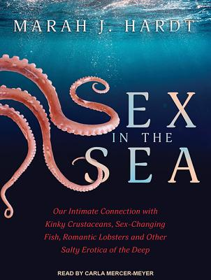 Sex in the Sea: Our Intimate Connection with Kinky Crustaceans, Sex-Changing Fish, Romantic Lobsters SEX IN THE SEA MP3 - CD/E M [ Marah J. Hardt ]