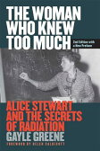 The Woman Who Knew Too Much, Revised Ed.: Alice Stewart and the Secrets of Radiation [ Gayle Greene ]