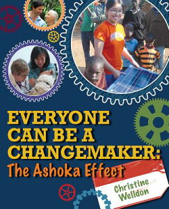 Everyone Can Be a Changemaker: The Ashoka Effect EVERYONE CAN BE A CHANGEMAKER (Ripple Effects) [ Christine Welldon ]
