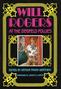 Will Rogers at the Ziegfeld Follies WILL ROGERS AT THE ZIEGFELD FO [ Arthur Frank Wertheim ]