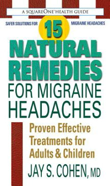 15 Natural Remedies for Migraine Headaches: Proven Effective Treatments for Adults & Children 15 NATURAL REMEDIES FOR MIGRAI [ Jay S. Cohen ]