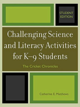 Challenging Science and Literacy Activities for K-9 Students: The Cricket Chronicles (Student) CHALLENGING SCIENCE & LITERACY [ Catherine E. Matthews ]