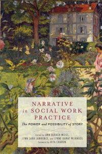 Narrative in Social Work Practice: The Power and Possibility of Story NARRATIVE IN SOCIAL WORK PRAC [ Ann Burack-Weiss ]