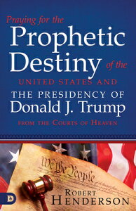 Praying for the Prophetic Destiny of the United States and the Presidency of Donald J. Trump from th PRAYING FOR THE PROPHETIC DEST [ Robert Henderson ]