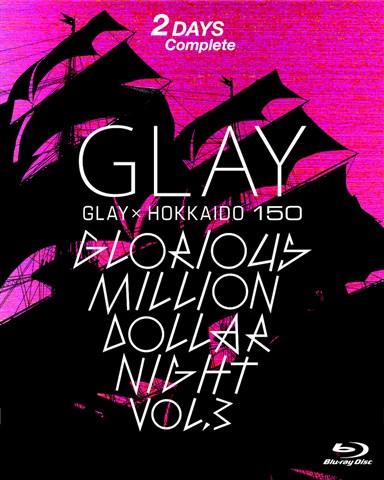 GLAY × HOKKAIDO 150 GLORIOUS MILLION DOLLAR NIGHT vol.3(DAY1&2)【Blu-ray】