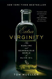 Extra Virginity: The Sublime and Scandalous World of Olive Oil EXTRA VIRGINITY [ Tom Mueller ]