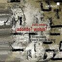 【輸入盤】『?adonde? wohin?』シルヴァン・カンブルラン、アンゲリカ・ルッツ、バイエルン放送合唱団、シュトゥットガルト声楽アンサンブル、他 [ ツェンダー(1926-) ]