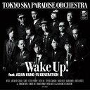 Wake Up! feat. ASIAN KUNG-FU GENERATION [ TOKYO SKA PARADISE ORCHESTRA ]