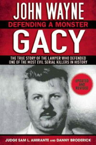 John Wayne Gacy: Defending a Monster: The True Story of the Lawyer Who Defended One of the Most Evil JOHN WAYNE GACY [ Sam L. Amirante ]