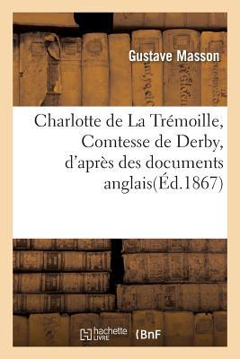 Charlotte de La Tremoille, Comtesse de Derby, D'Apres Des Documents Anglais画像