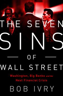 The Seven Sins of Wall Street: Big Banks, Their Washington Lackeys, and the Next Financial Crisis 7 SINS OF WALL STREET [ Bob Ivry ]