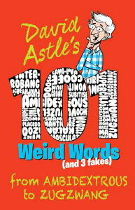 101 Weird Words (and 3 Fakes): From Ambidextrous to Zugzwang 101 WEIRD WORDS (AND 3 FAKES) [ David Astle ]