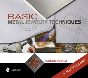 Basic Metal Jewelry Techniques: A Masterclass BASIC METAL JEWELRY TECHNIQUES [ Carles Codina ]