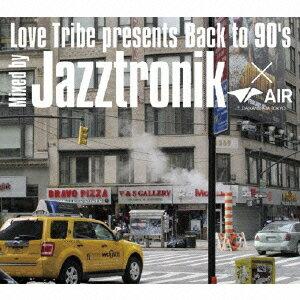 LOVE TRIBE Presents Back To 90's Mixed By Jazztronik×AIR(DAIKANYAMA TOKYO)画像