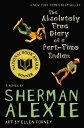 The Absolutely True Diary of a Part-Time Indian ABSOLUTELY TRUE DIARY OF A PAR [ Sherman Alexie ]