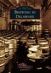 Brewing in Delaware BREWING IN DELAWARE (Images of America) [ John Medkeff Jr ]