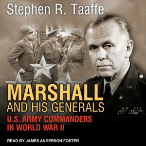 Marshall and His Generals: U.S. Army Commanders in World War II MARSHALL & HIS GENERALS D [ Stephen R. Taaffe ]