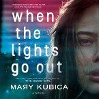 When the Lights Go Out WHEN THE LIGHTS GO OUT D [ Mary Kubica ]