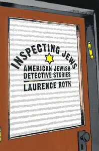 Inspecting Jews: American Jewish Detective Stories INSPECTING JEWS NONE/E [ Laurence Roth ]