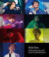 Bullet Train 5th Anniversary Tour 2017 Super Trans NIPPON Express【Blu-ray】