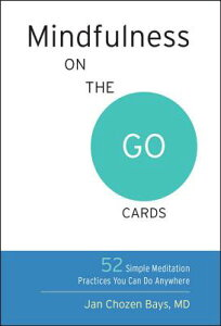Mindfulness on the Go Cards: 52 Simple Meditation Practices You Can Do Anywhere MINDFULNESS ON THE GO CARDS [ Jan Chozen Bays ]