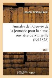 Annales de L'Oeuvre de la Jeunesse Pour La Classe Ouvriere de Marseille Tome 1 FRE-ANNALES DE LOEUVRE DE LA J (Sciences Sociales) [ Timon-David-J ]