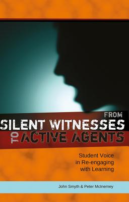 From Silent Witnesses to Active Agents: Student Voice in Re-Engaging with Learning [ John Sm...