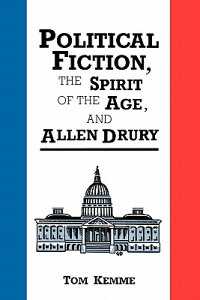 Political Fiction, the Spirit of Age, and Allen Drury POLITICAL FICTION THE SPIRIT O [ Tom Kemme ]