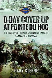 D-Day Cover Up at Pointe Du Hoc: The History of the 2nd & 5th US Army Rangers, 1st May - 10th June 1 D-DAY COVER UP AT POINTE DU HO [ Gary Sterne ]