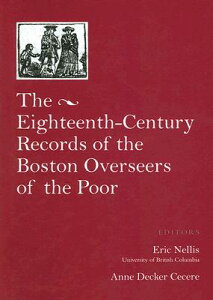 The Eighteenth Century Records of the Boston Overseers of the Poor 18TH CENTURY RECORDS OF THE BO (Publications of the Colonial Society of Massachusetts) [ Eric G. Nellis ]