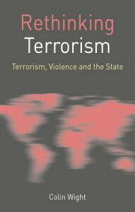 Rethinking Terrorism: Terrorism, Violence and the State RETHINKING TERRORISM 2015/E (Rethinking World Politics) [ Colin Wight ]