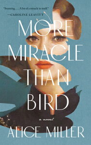 More Miracle Than Bird MORE MIRACLE THAN BIRD [ Alice Miller ]