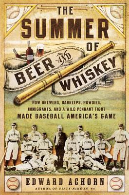 洋書, FAMILY LIFE & COMICS The Summer of Beer and Whiskey: How Brewers, Barkeeps, Rowdies, Immigrants, and a Wild Pennant Fight SUMMER OF BEER WHISKEY Edward Achorn