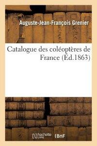 Catalogue Des Coleopteres de France = Catalogue Des Cola(c)Opta]res de France FRE-CATALOGUE DES COLEOPTERES (Sciences) [ Grenier-A-J-F ]