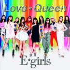 Love ☆ Queen (CD+DVD) [ E-girls ]