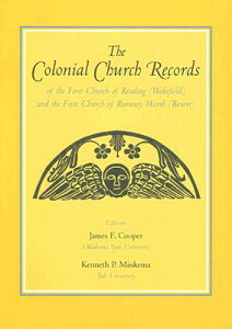 The Colonial Church Records of the First Church of Reading (Wakefield) and the First Church of Rumne COLONIAL CHURCH RECORDS OF THE [ James F. Cooper ]