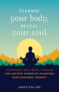 Cleanse Your Body, Reveal Your Soul: Sustainable Well-Being Through the Ancient Power of Ayurveda Pa CLEANSE YOUR BODY REVEAL YOUR [ Judith E. Pentz ]