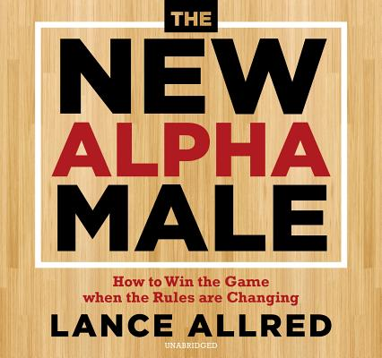 The New Alpha Male: How to Win the Game When the Rules Are Changing画像