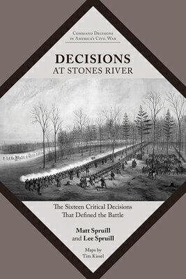 洋書, SOCIAL SCIENCE Decisions at Stones River: The Sixteen Critical Decisions That Defined the Battle DECISIONS AT STONES RIVER Command Decisions in Americas Civil War Matt Spruill
