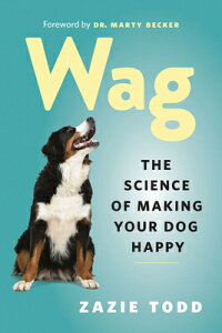 Wag: The Science of Making Your Dog Happy WAG [ Zazie Todd ]